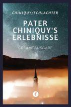pater chiniquy's erlebnisse   gesamtausgabe (ebook) 9783958931107