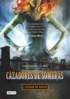 cazadores de sombras 1. ciudad de hueso (edición mexicana) (ebook)-cassandra clare-9786070718007