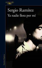 ya nadie llora por mí (ebook) sergio ramirez 9786073162807