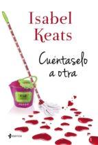 cuéntaselo a otra (ebook)-isabel keats-9788408132707