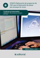(i.b.d.)elaboracion de programas de cnc para la fabricacion de piezas por arranque de viruta. fmeh0109   9788415648307