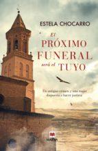 el proximo funeral sera el tuyo-estela chocarro-9788415893707