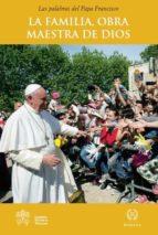 la familia, la obra maestra de dios-jorge (papa francisco) bergoglio-9788415980407