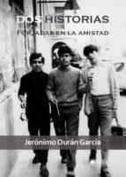 dos historias forjadas en la amistad (ebook)-jeronimo duran garcia-9788416031207