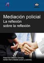 mediacion policial. la reflexion sobre la reflexion rosa ana gallardo campos adrian hierro batalla 9788416356607