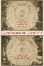 la invencion de la ciencia: una nueva historia de la revolucion cientifica-david wootton-9788416771707