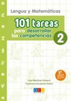 101 tareas para desarrollar las competencias 2: lengua y matematicas jose martinez romero 9788417201807