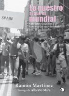 lo nuestro si que es mundial: una introduccion ala historia del movimiento lgtb en españa ramon martinez 9788417319007
