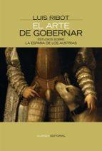 el arte de gobernar: estudios sobre la españa de los austrias-luis ribot-9788420647807