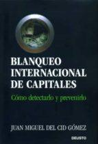 blanqueo internacional de capitales: como detectarlo y prevenirlo juan miguel del cid gomez 9788423425907