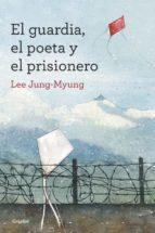 el guardia, el poeta y el prisionero jung myung lee 9788425352607