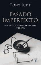 pasado imperfecto. los intelectuales franceses 1944-1956-tony judt-9788430606207