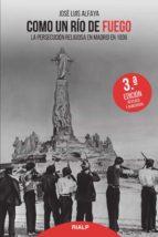como un rio de fuego: la persecucion religiosa en madrid en 1936 (3ª ed.)-jose luis alfaya camacho-9788432147807