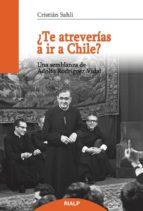 ¿te atreverias a ir a chile?: una semblanza de adolfo rodriguez vidal cristian sahli 9788432148507