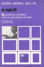 siglo xx, el. t.3. problemas mundiales entre los dos bloques pode r (10ª ed.) wolfgang benz 9788432304507