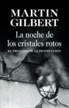 la noche de los cristales rotos: el preludio de la destruccion martin gilbert 9788432313707