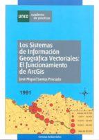 los sistemas de informacion geografica vectoriales: el funcionami ento de arcgis (cuaderno de practicas)-jose miguel santos preciado-9788436255607