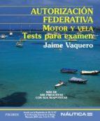 autorizacion federativa: motor y vela, tests para examen jaime vaquero 9788436818307