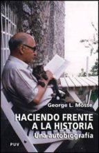 haciendo frente a la historia: una autobiografia-george l. mosse-9788437067407