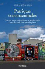patriotas transnacionales xose m. nuñez seixas 9788437639307