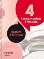 LLENGUA CATALANA I LITERATURA 4º ESO QUADERN ACTIVITATS ATÒMIUM CATALA (ED 2016)