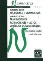 impuesto sobre sucesiones y donaciones. impuesto sobre transmisio nes patrimoniales y actos juridicos documentados (normativa estatal y autonomica) 9788445412107