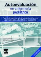 autoevaluacion en enfermeria pediatrica: test razonados para la p reparacion del acceso por via excepcional al titulo de especialista juan luis soto de lanuza pilar san jose lobo 9788445821107