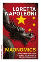 maonomics: la amarga medicina china contra los escandalos de nues tra economia loretta napoleoni 9788449325007