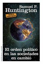 el orden politico en las sociedades en cambio samuel p. huntington 9788449329807
