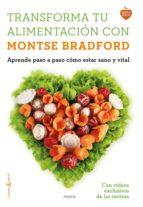 transforma tu alimentacion con montse bradford: aprende paso a paso como estar sano y vital montse bradford 9788449331107