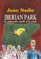 iberian park, la respuesta zombi a la crisis (ebook)-juan nadie-9788461699407