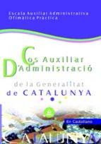 COS D ADMINISTRACIO DE LA GENERALITAT DE CATALUNYA: ESCALA AUXILI AR ADMINISTRATIVA. OFIMATICA PRACTICA
