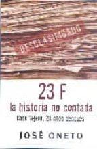 23-f: la historia no contada: caso tejero, 25 años despues-jose oneto-9788466627207