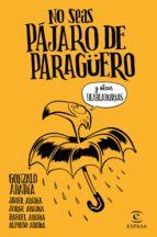 no seas pajaro de paraguero-gonzalo abadia-9788467051407