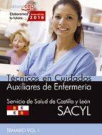 TÉCNICO EN CUIDADOS AUXILIARES DE ENFERMERÍA. SERVICIO DE SALUD DE CASTILLA Y LEÓN (SACYL). TEMARIO VOL. I.