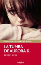 El libro de La tumba de aurora k. (premio edebe de literatura juvenil) autor PEDRO RIERA TXT!