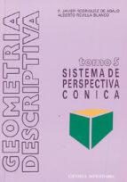 geometria descriptiva. sistema de perspectiva conica (t. 5) alberto revilla blanco francisco  javier rodriguez de abajo 9788470630507