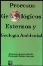 procesos geologicos externos y geologia ambiental francisco anguita virella fernando moreno serrano 9788472070707