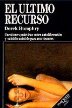 el ultimo recurso: cuestiones practicas sobre autoliberacion y su icidio asistido para moribundos derek humphry 9788472235007
