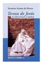 teresa de jesus: su rostro humano y espiritual mauricio martin del blanco mauricio martin del blanco 9788472395107