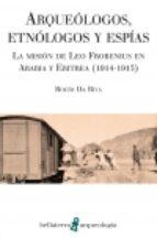 El libro de Arqueólogos, etnólogos y espías autor ROCIO DA RIVA TXT!