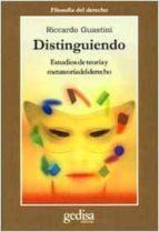 distinguiendo: estudios de teoria y metateoria del derecho-riccardo guastini-9788474327007