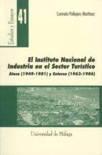 el instituto nacional de industria en el sector turistico atesa ( 1949-1981) y entursa (1963-1986)-carmelo pellejero martinez-9788474967807