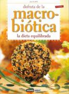disfruta de la macrobiotica. la dieta equilibrada (4ª ed) loli curto 9788475566207