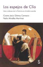 los espejos de clio: usos y abusos de la historia en el ambito escolar cosme jesus gomez carrasco pedro miralles martinez 9788477376507