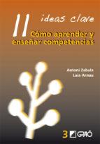 11 ideas clave: como aprender y enseñar competencias antoni zabala laia arnau 9788478275007