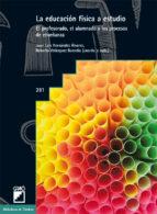 la educacion fisica a estudio: el profesorado, el alumnado y los procesos de enseñanza-juan luis hernandez alvarez-9788478279807