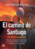 el camino de santiago: la ruta sagrada juan garcia atienza juan g. atienza 9788479270407
