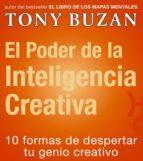 el poder de la inteligencia creativa: 10 formas de despertar tu g enio creativo-tony buzan-9788479535407