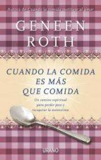 cuando la comida es mas que comida: un camino espiritual para per der peso y recuperar la autoestima-geneen roth-9788479537807